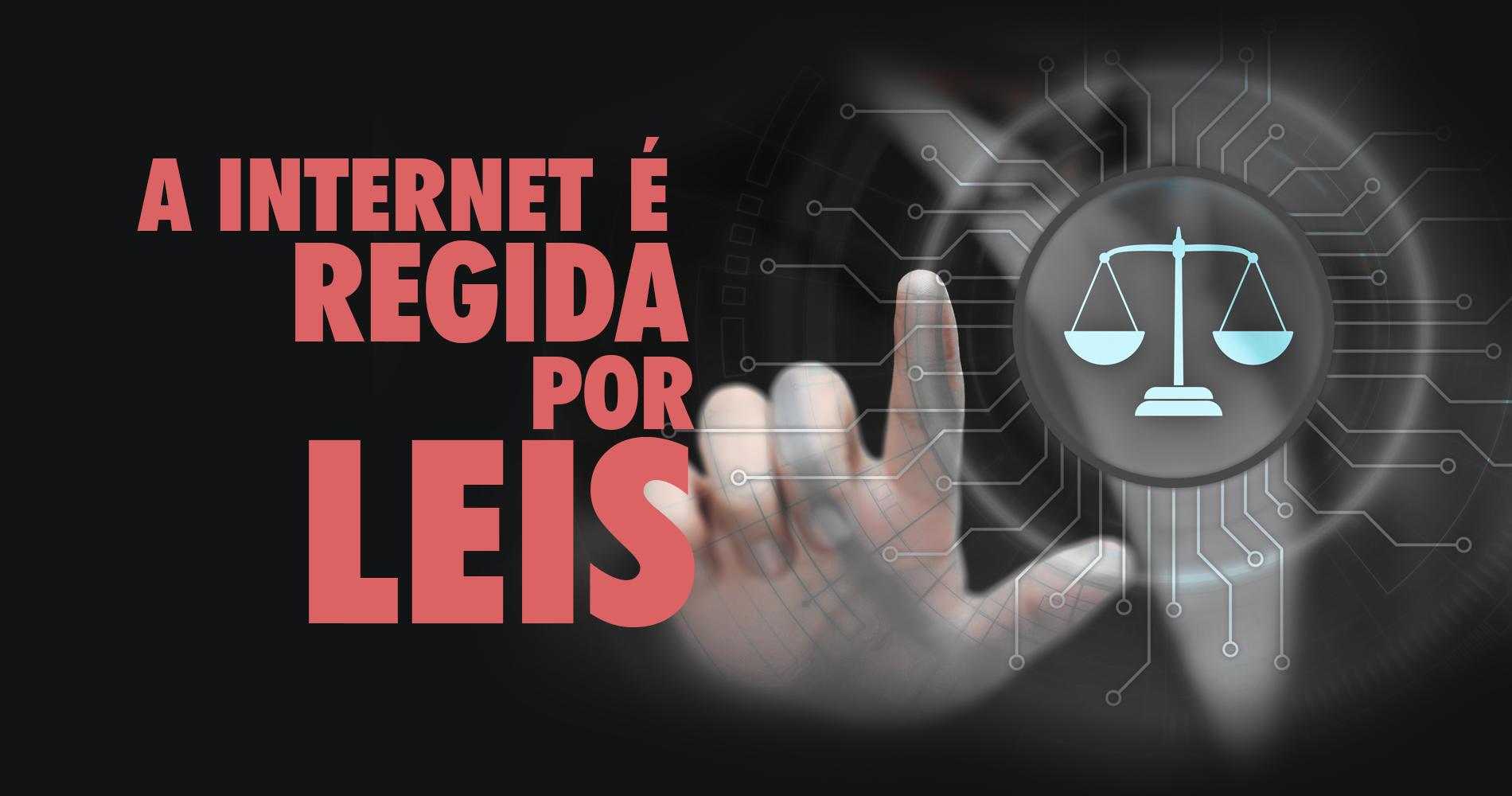 A internet é regida por leis.